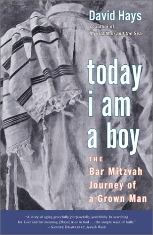 Today I Am a Boy: The Bar Mitzvah Journey of a Grown Man: Hays, David