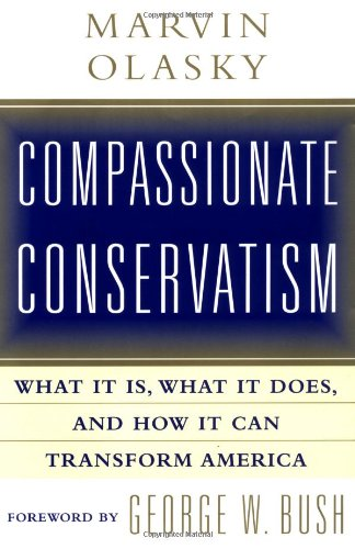 Compassionate Conservatism: What It Is, What It Does, and How It Can Transform America: Olasky, ...