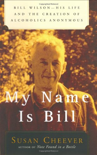 9780743201544: My Name Is Bill: Bill Wilson - His Life and the Creation of Alcoholics Anonymous