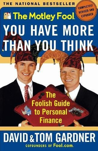 9780743201742: The Motley Fool You Have More Than You Think: The Foolish Guide to Personal Finance (Motley Fool Books)