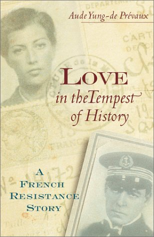 Love in the Tempest of History: A French Resistance Story: Yung-de Prevaux, Aude