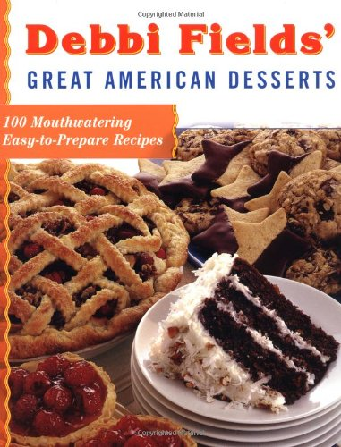 9780743202053: Debbi Fields' Great American Desserts: 100 Mouthwatering Easy-to-Prepare Recipes