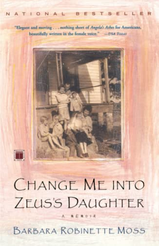 Change Me into Zeus's Daughter: A Memoir: Moss, Barbara Robinette