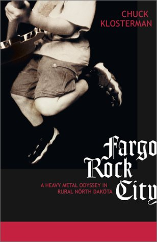 9780743202275: Fargo Rock City: A Heavy Metal Odyssey in Rural North Dakota