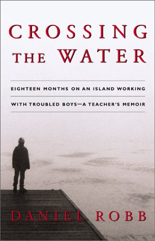 9780743202381: Crossing the Water: Eighteen Months on an Island Working With Troubled Boys -- A Teacher's Memoir