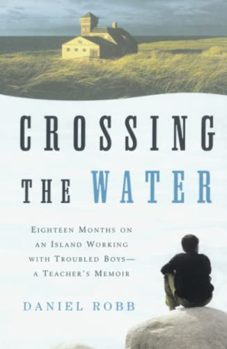9780743202503: Crossing the Water: Eighteen Months on an Island Working with Troubled Boys-a Teacher's Memoir