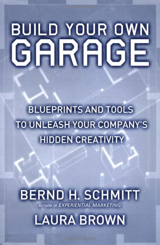 Build Your Own Garage: Blueprints and Tools to Unleash Your Company's Hidden Creativity: ...