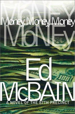 Money, Money, Money: A Novel of the: Ed McBain