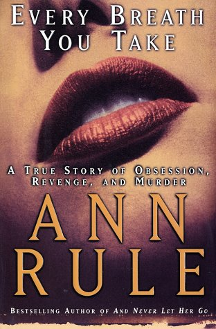 9780743202961: Every Breath You Take: A True Story of Erotic Obsession, Revenge, and Murder / Ann Rule.