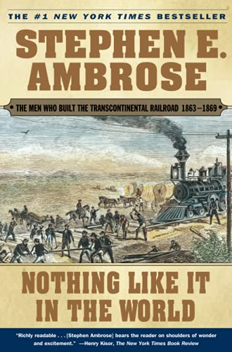 9780743203173: Nothing Like It In the World: The Men Who Built the Transcontinental Railroad 1863-1869