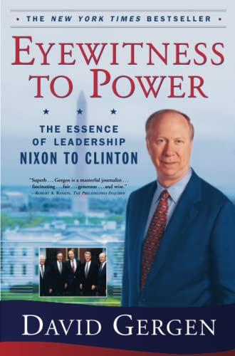 Eyewitness to Power; The Essence of Leadership, Nixon to Clinton: Gergen, David