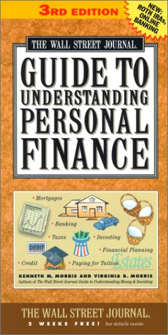 The Wall Street Journal Guide to Understanding Personal Finance, 3rd Edition: Mortgages, Banking, Taxes, Investing, Financial Planning, Credit, Paying for Tuition (0743203917) by Kenneth M. Morris; Alan H. Siegel