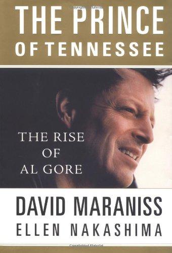 The Prince of Tennessee: Al Gore Meets His Fate: Maraniss, David; Nakashima, Ellen Y.