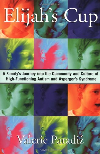 Elijah's Cup: A Family's Journey into the Community and Culture of High-Functioning ...