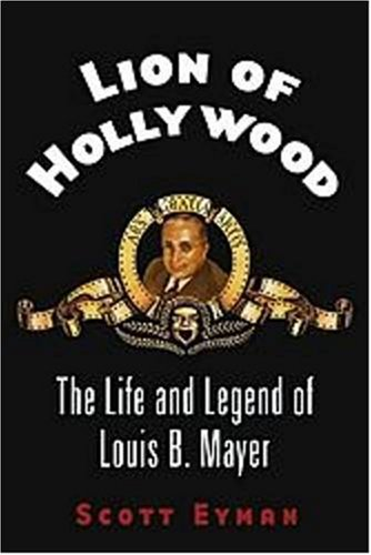 9780743204811: Lion of Hollywood: The Life and Legend of Louis B. Mayer