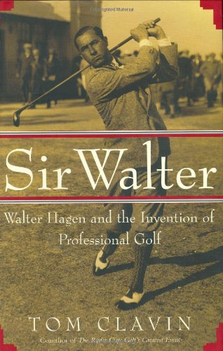 9780743204866: Sir Walter: Walter Hagen and the Invention of Professional Golf