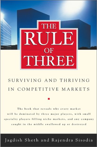 9780743205603: The Rule of Three: Why Only Three Major Competitors Will Survive in Any Market