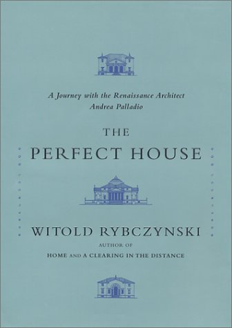 9780743205863: The Perfect House: A Journey with the Renaissance Master Andrea Palladio