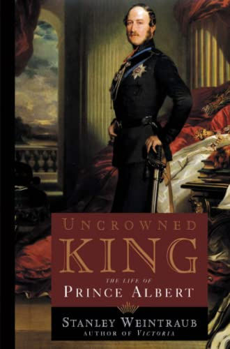 Uncrowned King: The Life of Prince Albert: Weintraub, Stanley