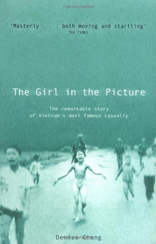 9780743207034: The Girl In The Picture: The Remarkable Story Of Vietnam's Most Famous Casualty