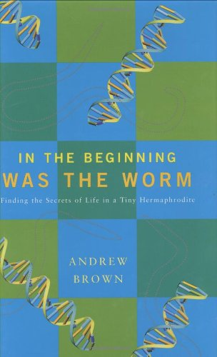 9780743207164: In the Beginning Was the Worm: Finding the Secrets of Life in a Tiny Hermaphrodite