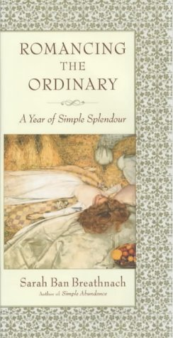 9780743207300: Romancing the Ordinary: A Year of Simple Splendour