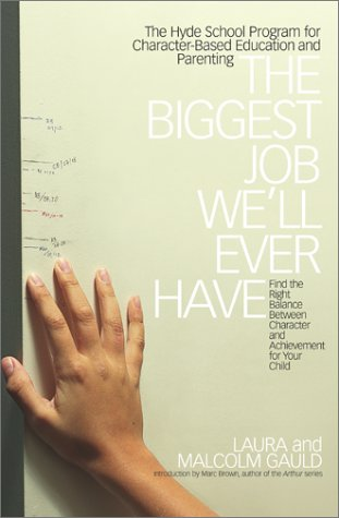 The Biggest Job We'll Ever Have: The Hyde School Program for Character-Based Education and Parenting (0743210581) by Laura Gauld; Malcolm Gauld