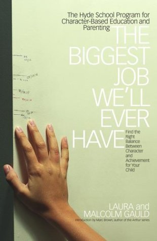 The Biggest Job Well Ever Have: The Hyde School Program for Character-Based Education and Parenting...