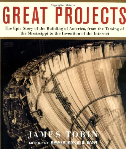 9780743210645: Great Projects: The Epic Story of the Building of America, from the Taming of the Mississippi to the Invention of the Internet