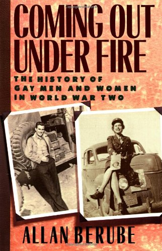 9780743210713: Coming Out Under Fire: The History of Gay Men and Women in World War Two