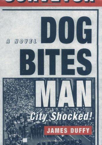 Dog Bites Man: City Shocked: A Novel: Duffy, James