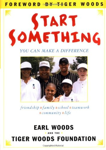 Start Something: You Can Make a Difference: Foundation, Tiger Woods; Woods, Earl