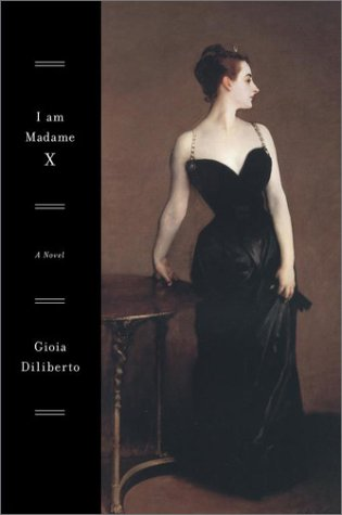 I Am Madame X : A Novel: Gioia Diliberto