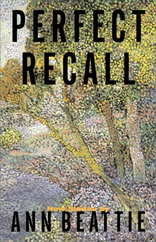 Perfect Recall: New Stories: Beattie, Ann