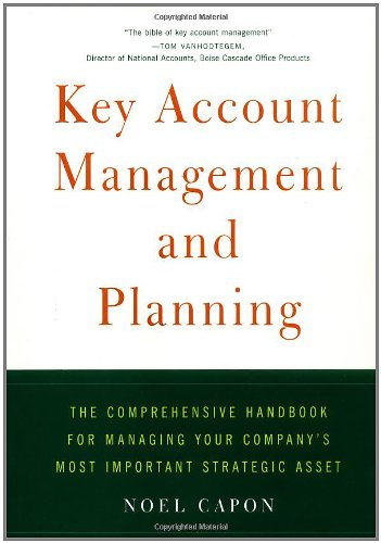 Key Account Management and Planning: The Comprehensive Handbook for Managing Your Company's Most ...