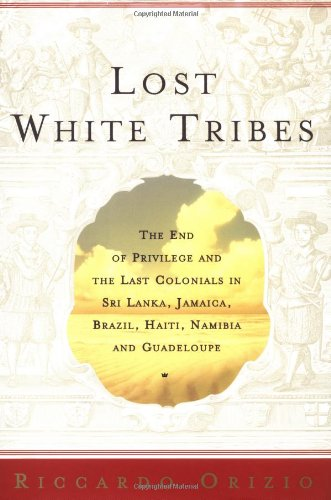 9780743211970: Lost White Tribes: The End of Privilege and the Last Colonials in Sri Lanka, Jamaica, Brazil, Haiti, Namibia, and Guadeloupe