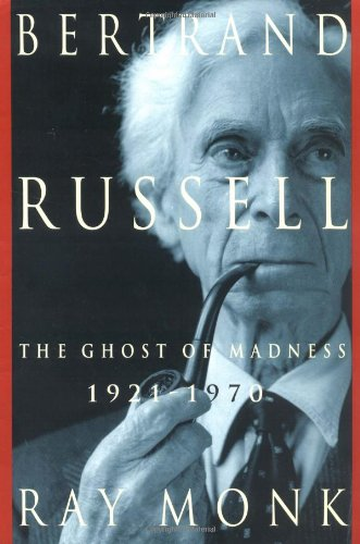 Bertrand Russell: The Ghost of Madness 1921-1970: Ray Monk