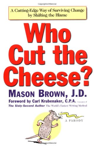 9780743212359: Who Cut the Cheese?: A Cutting Edge Way of Surviving Change by Shifting the Blame