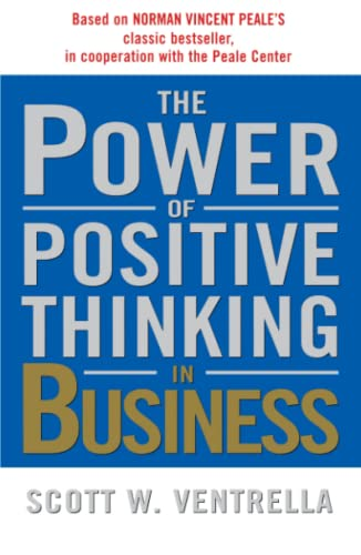 The Power of Positive Thinking in Business: 10 Traits for Maximum Results: Scott W. Ventrella