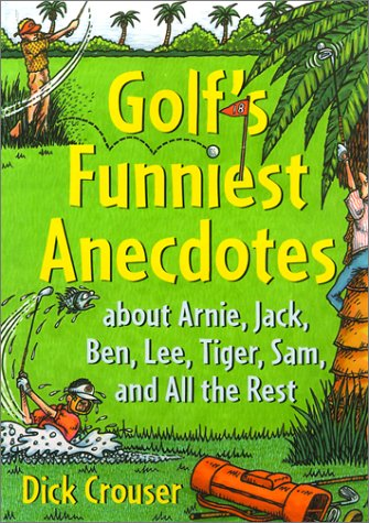 Golf's Funniest Anecdotes: About Arnie, Jack, Ben,: Crouser, Dick