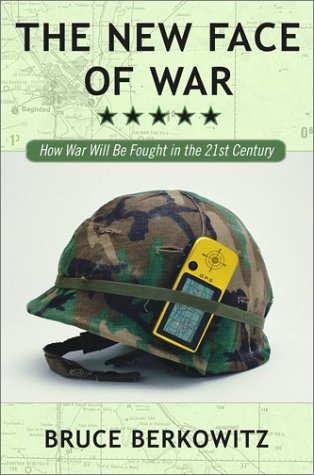 The New Face of War: How War Will Be Fought in the 21st Century: Berkowitz, Bruce