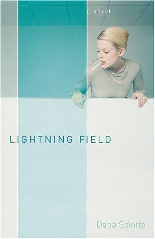 Lightning Field: A Novel: Spiotta, Dana