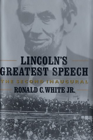 Lincoln's Greatest Speech: The Second Inaugural: White, Ronald C., Jr.