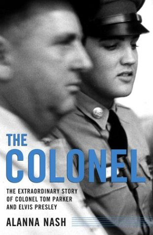 9780743213011: The Colonel: The Extraordinary Story of Colonel Tom Parker and Elvis Presley