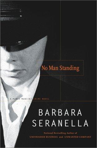 No Man Standing: A Munch Mancini Crime Novel (Munch Mancini Novels): Seranella, Barbara