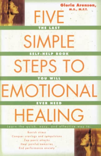 Five Simple Steps to Emotional Healing: The Last Self-Help Book You Will Ever Need