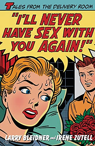 9780743214643: I'll Never Have Sex with You Again!: Tales from the Delivery Room