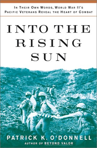 Into the Rising Sun: In Their Own Words, World War II's Pacific Veterans Reveal the Heart of ...