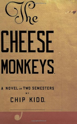 The Cheese Monkeys: A Novel in Two Semesters: Kidd, Chip
