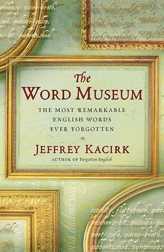 The Word Museum: The Most Remarkable English Words Ever Forgotten (0743214943) by Jeffrey Kacirk